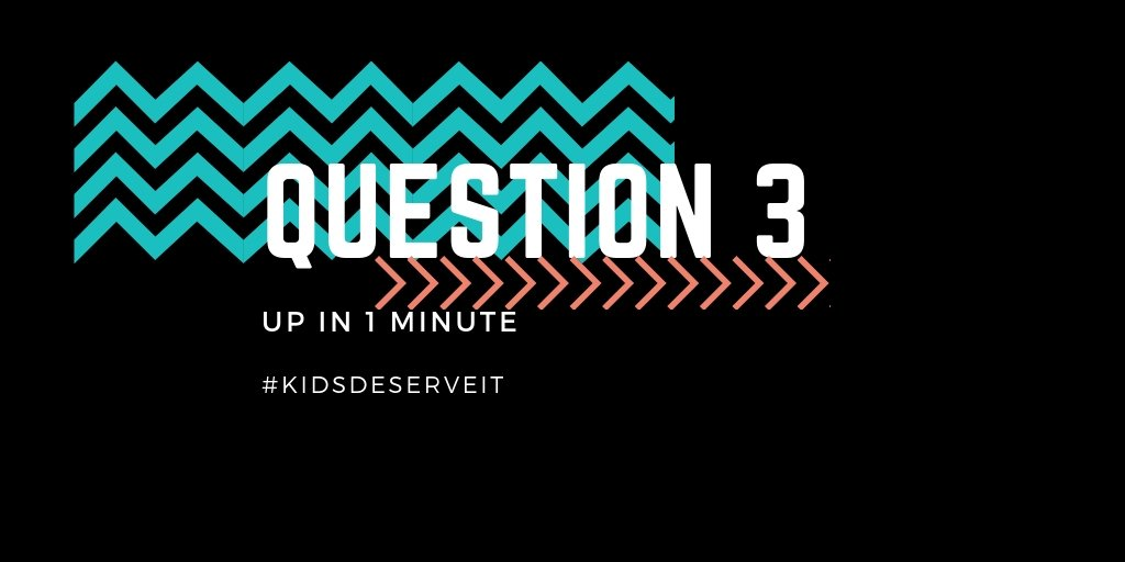Question 3 is up in 1 minute. #KidsDeserveIt
