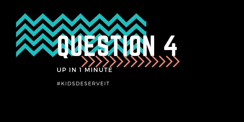 Question 4 is up in 1 minute. #KidsDeserveIt