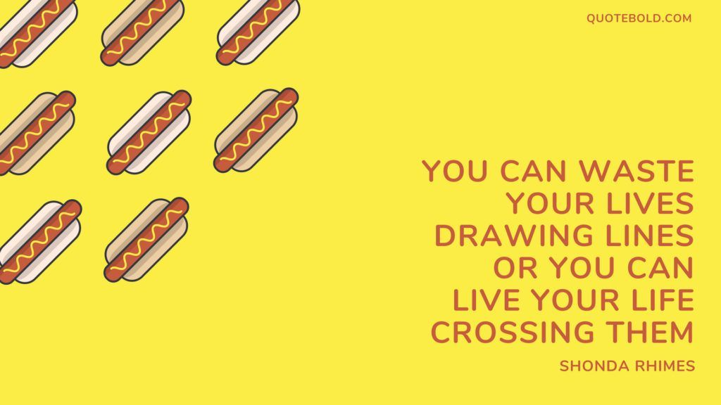 """""""You can waste your lives drawing lines or you can live your life crossing them."""" – Shonda Rhimes  https:// quotebold.com/cute-life-quot es/  …  #cutelifequotes <br>http://pic.twitter.com/ZpBhKFcoTC"""