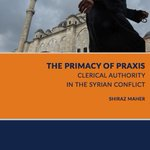 The primacy of praxis: clerical authority in the Syrian conflict - by Shiraz Maher, Director of the International Centre for the Study of Radicalisation (ICSR) - Summary and full paper can be downloaded from https://t.co/yo1VnTfZq9 #Syria #clerics #Salafis #ISIS