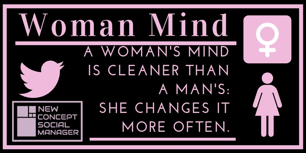 @ladysmind  A woman's mind is cleaner than a man's, She changes it more often.  🔜🔜 http://bit.ly/fbfv1  🔙🔙  #newconceptsocialmanager #NCSM #womanmind  #socialmediamarketing