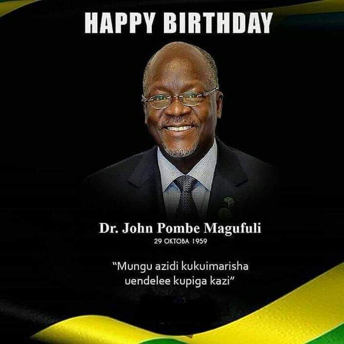 Happy birthday our President HE. Dr. John Pembe Joseph Magufuli