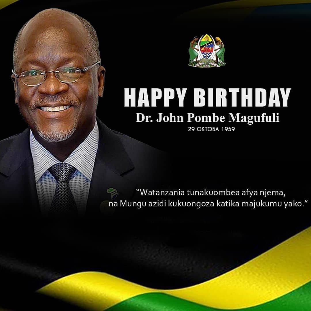 Happy Birthday His Exellence Dr. John Pombe Magufuli Mwenyenzi Mungu akupe afya njema.