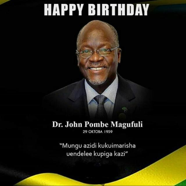 Happy Birthday Dr John Pombe Magufuli...The President of the United Republic of Tanzania ......