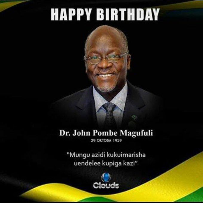 Happy birthday Comrade Dr. John Pombe Joseph Magufuli  President of the United republic of Tanzania.