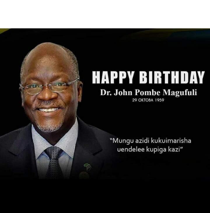 Happy birthday Mr.President Dr. John Pombe Magufuli