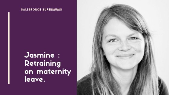 Salesforce Supermum : retraining whilst on maternity leave