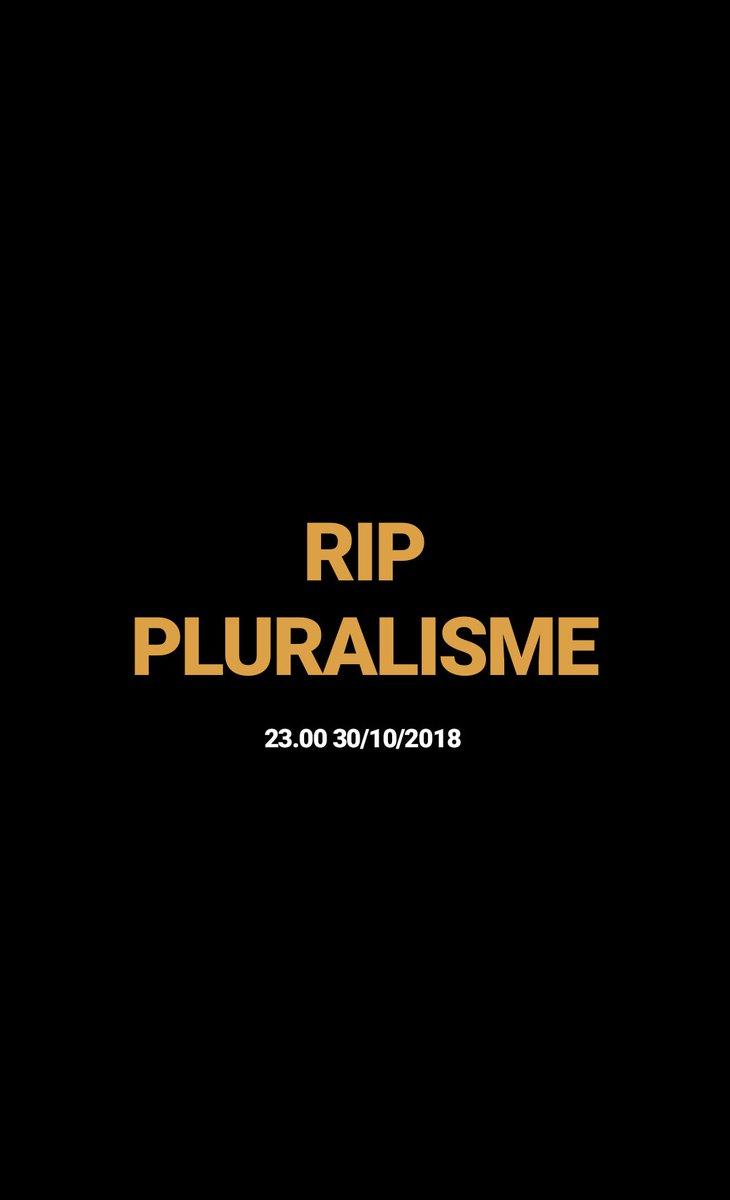 #RIPPluralisme 23.00 30/10/2018