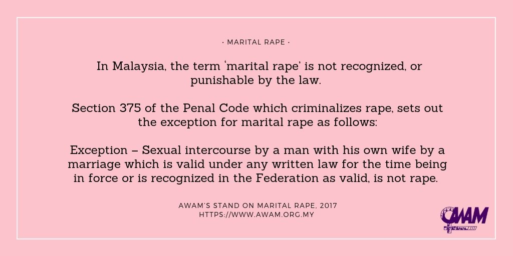 In Malaysia, the term 'marital rape' is not recognized, or punishable by  the law. Section 375 of the Penal Code which criminalizes rape, ...
