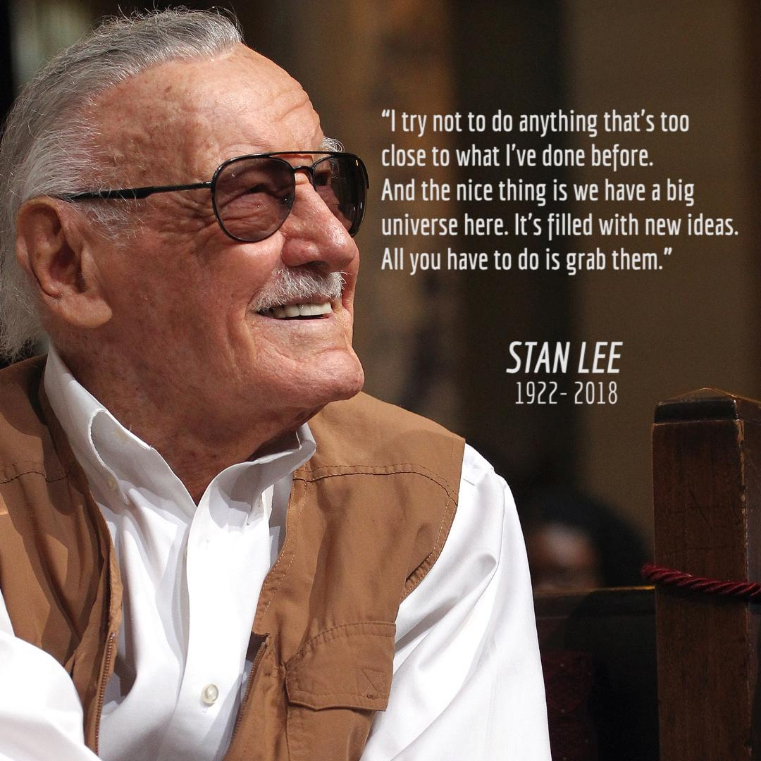 You showed us People can turn into heroes And stories can be a legacy Thank you, Stan Lee. Excelsior!