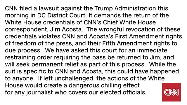 This morning, CNN filed a lawsuit against @realDonaldTrump and top aides. The White House has violated CNN and @Acosta's First Amendment rights of freedom of the press and Fifth Amendment rights to due process. Complaint: https://t.co/43oX6L8xA7