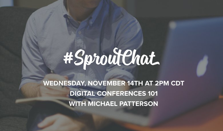 T-10 minutes from today's #SproutChat! Join us as we dig into digital conferences and how to get the most out of them!