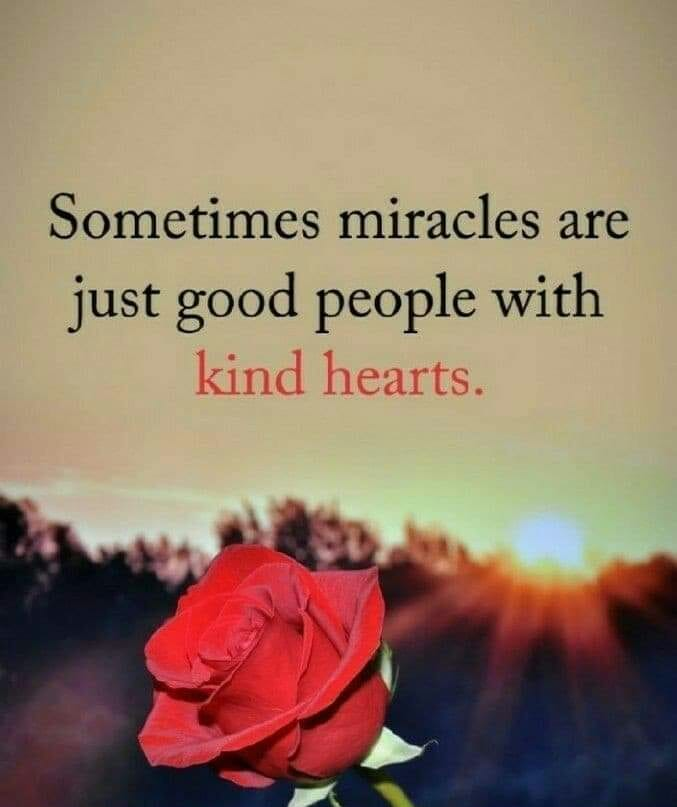 قد تكون المعجزات أحيانا مجرد أشخاص بقلوب طيبة <3