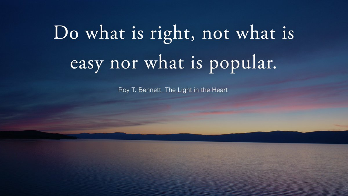 Roy T Bennett On Twitter Do What Is Right Not What Is Easy Nor