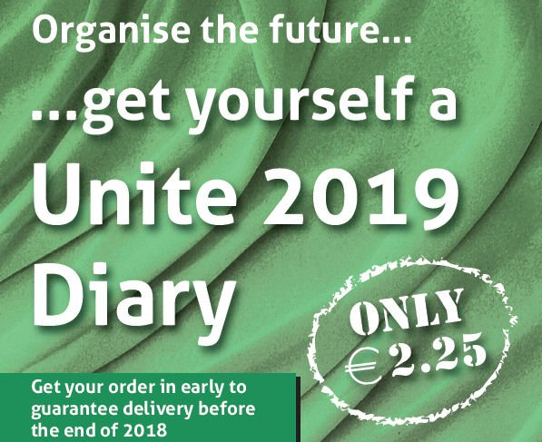 Organise your future | The 2019 Unite members' diary is superb value at just €2.25 per copy - euro order form here: unitetheunion.org/media/1977/jn8…