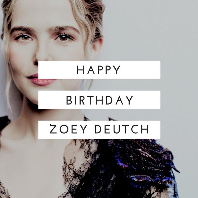 Happy birthday to our beloved Zoey Deutch