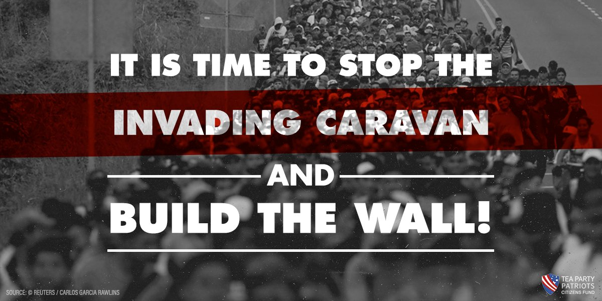 We support President Trump in securing the border and stopping the invading caravan. #TeaParty #MAGA