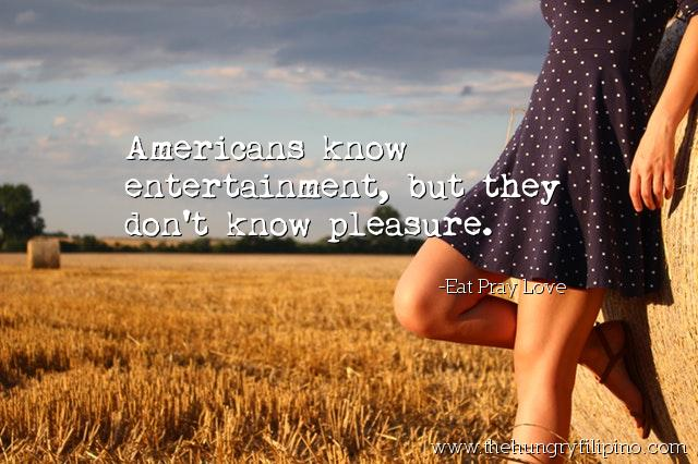 Americans know entertainment, but they don't know pleasure. - #Eat #Pray #Love #quote #paper #quoteoftheday https://t.co/RnBDL5dqkP