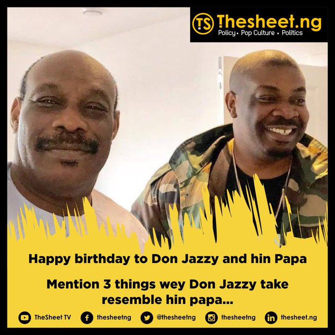 Happy birthday to # and hin Papa  Mention 3 things wey Don Jazzy take resemble hin papa...