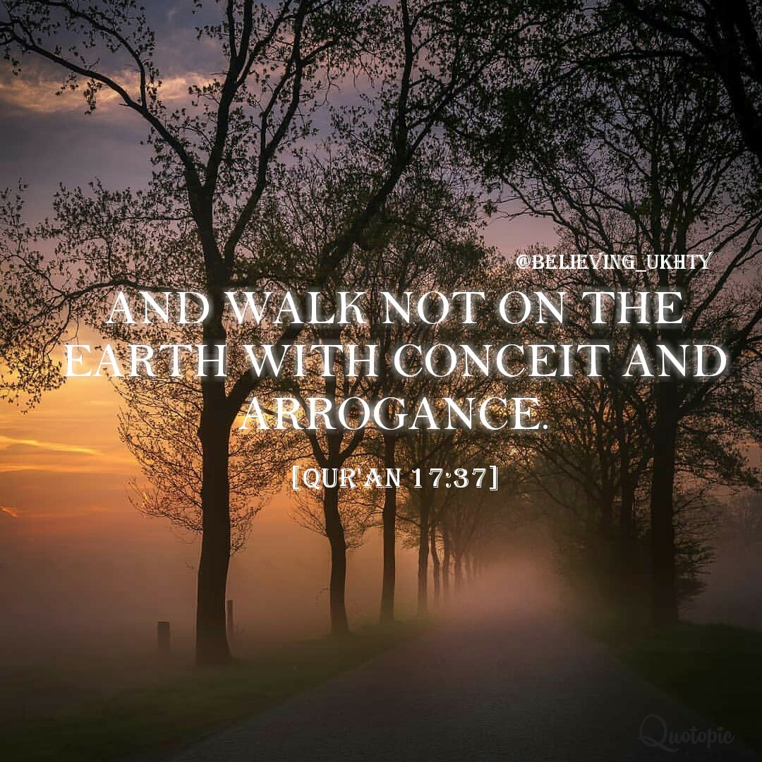 &quot;And walk not on the earth with conceit and arrogance. &quot; [17:37] <br>http://pic.twitter.com/4tZLnv30AR