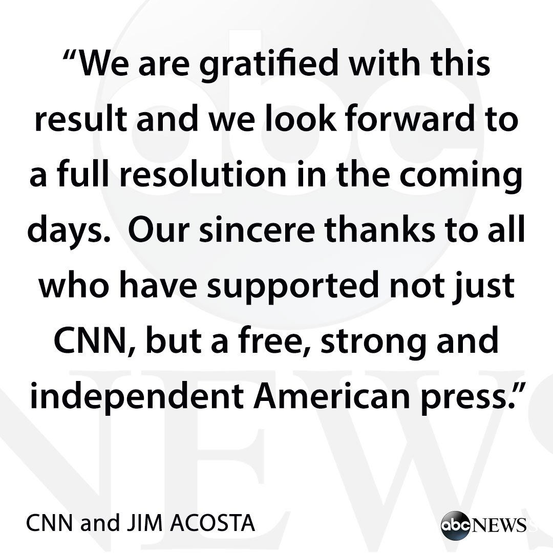 "NEW: Statement from CNN and Jim Acosta following judge's ruling: ""We are gratified with this result and we look forward to a full resolution in the coming days.  Our sincere thanks to all who have supported not just CNN, but a free, strong and independent American press."""