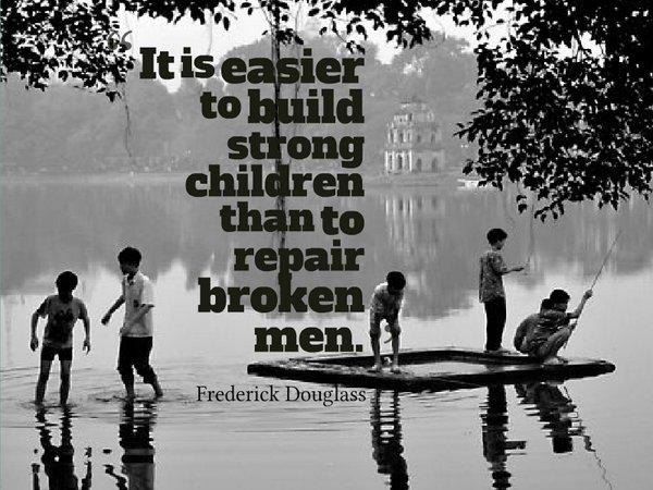 It is easier to build strong children than to repair broken men. - Frederick Douglass #quote #wednesdaywisdom