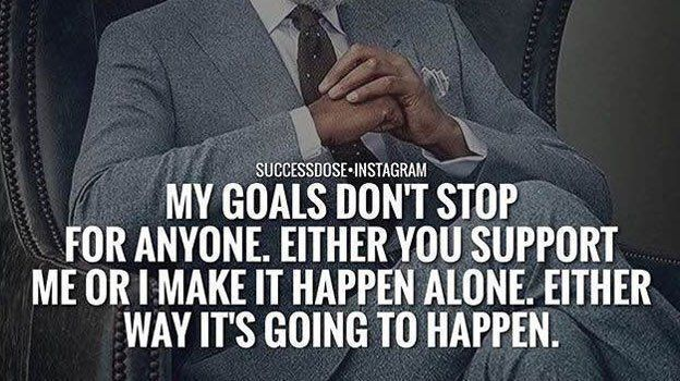 My goals dont stop for anyone. Support me and ill make it happen, dont support me and ill still make it happen!