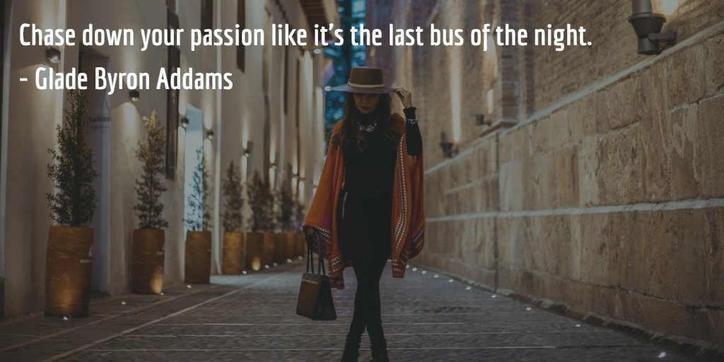 Chase down your passion like it&#39;s the last bus of the night. - Glade Byron Addams #ThinkBIGSundayWithMarsha #Entrepreneur <br>http://pic.twitter.com/m378vJt0mK