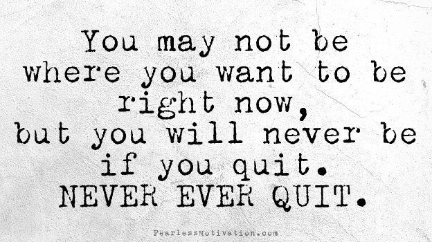 You may not be exactly where you want to be YET... but you will NEVER be there if you QUIT. #NEVERQUIT !!! buff.ly/2IOrhBx