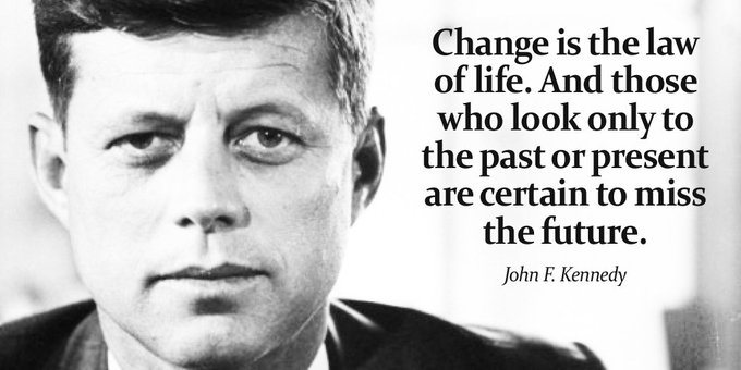 Change is the law of life. And those who look only to the past or present are certain to miss the future. - JFK #ThinkBigSundaywithMarsha #weekendwisdom Photo