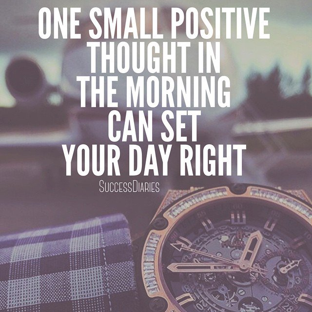 One small positive thought in the morning can change your whole day. - Anonymous #IQRTG #ThinkBIGSundayWithMarsha Photo