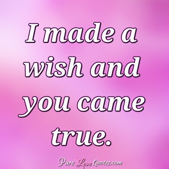 Pure Love Quotes On Twitter I Made A Wish And You Came True Https