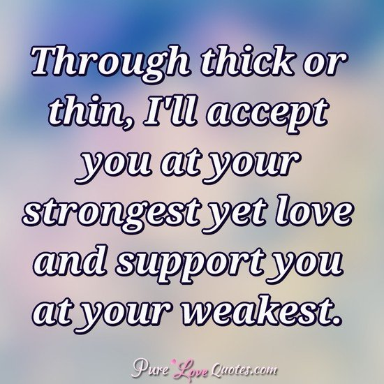 Pure Love Quotes On Twitter Through Thick Or Thin Ill Accept You