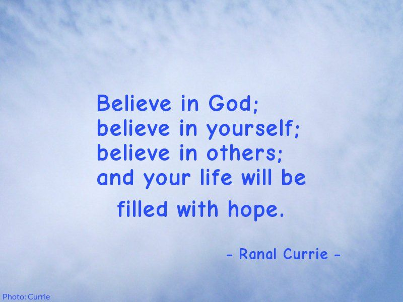 Believe in God; believe in yourself; believe in others; and your life will be filled with hope. #quote #God #belief #hope