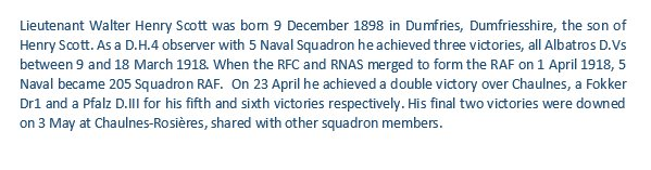 Born 9 December 1898 in Dumfries, Dumfriesshire, 8 victory observer ace with 5 Naval (205 Squadron RAF), Lieutenant Walter Henry Scott. Photo