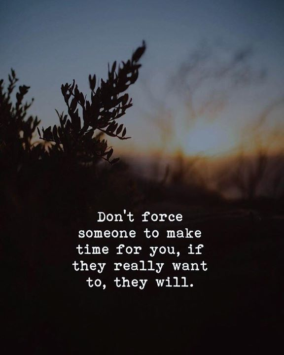 Quotes Nd Notes On Twitter Dont Force Someone To Make Time For