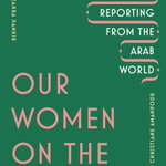 Thrilled to share the cover of OUR WOMEN ON THE GROUND, a collection of essays by 19 Arab & Mideastern women journalists who reflect on what it's like to report on the region.The book is available for PREORDER! Our foreword is by the indomitable @CAmanpour https://t.co/2nxf22YgNI