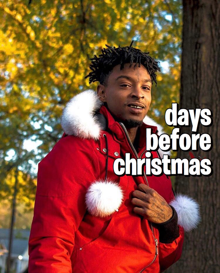 21 Savage Christmas.Trashvis On Twitter Today Is The Only Day You Can Retweet This