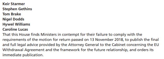 That this House finds Ministers in contempt for their failure to comply with the requirements of the motion for return passed on 13 November 2018, to publish the final and full legal advice provided by the Attorney General to the Cabinet concerning the EU Withdrawal Agreement and the framework for the future relationship, and orders its immediate publication.