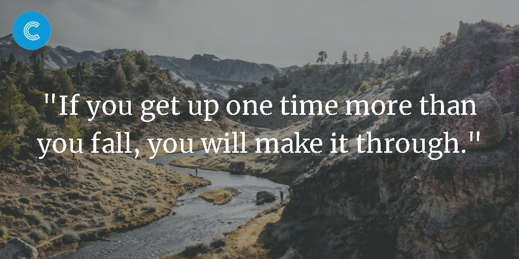 """""""If you get up one time more than you fall, you will make it through."""""""