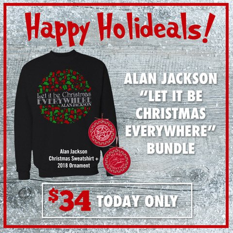 Alan Jackson Let It Be Christmas.Alan Jackson On Twitter Happy Holideals Today Only