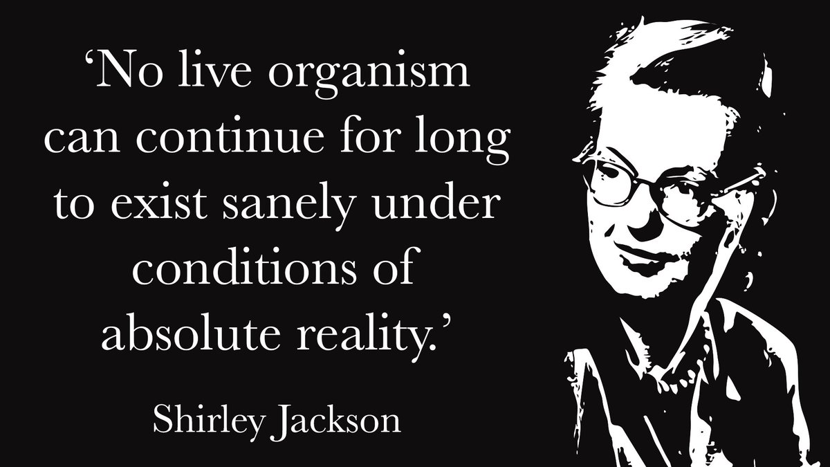 No live organism can continue for long to exist sanely under conditions of absolute reality. - Shirley Jackson, born #OnThisDay in 1916 #FridayFeeling #EscapeInABook