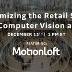 Join us & @motionloft on Dec 13th at 1 PM to learn how retailers like you are improving store operations and sales with sensor #data & computer vision. Register today! https://t.co/v4IsiZSWv6