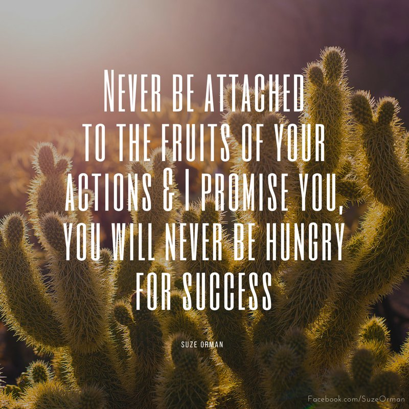 Never be attached to the fruits of your actions and you will never be hungry for success. #MondayMotivation