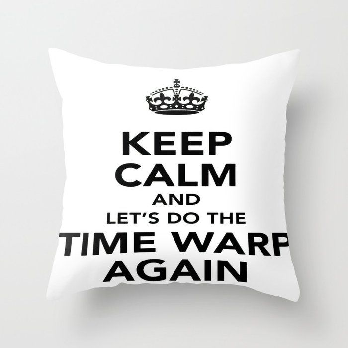#KeepCalm And Let's Do The #TimeWarp Again #ThrowPillow by #taiche | Society6 Up to #40% Off GIFTNOW ends midnight PT  10/12 PT  #ATSocialMedia @Society6 https://buff.ly/2RQnG9G