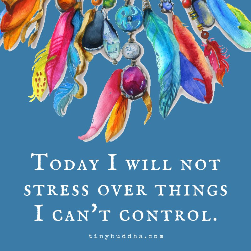 Today I will not stress over things I can't control.