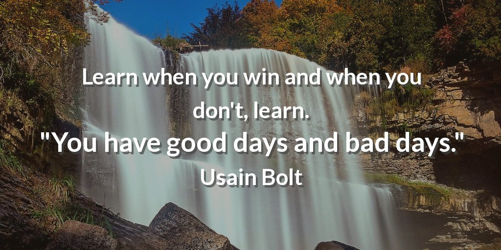 Learn when you win and when you dont, learn. You have good days and bad days. Usain Bolt #ability