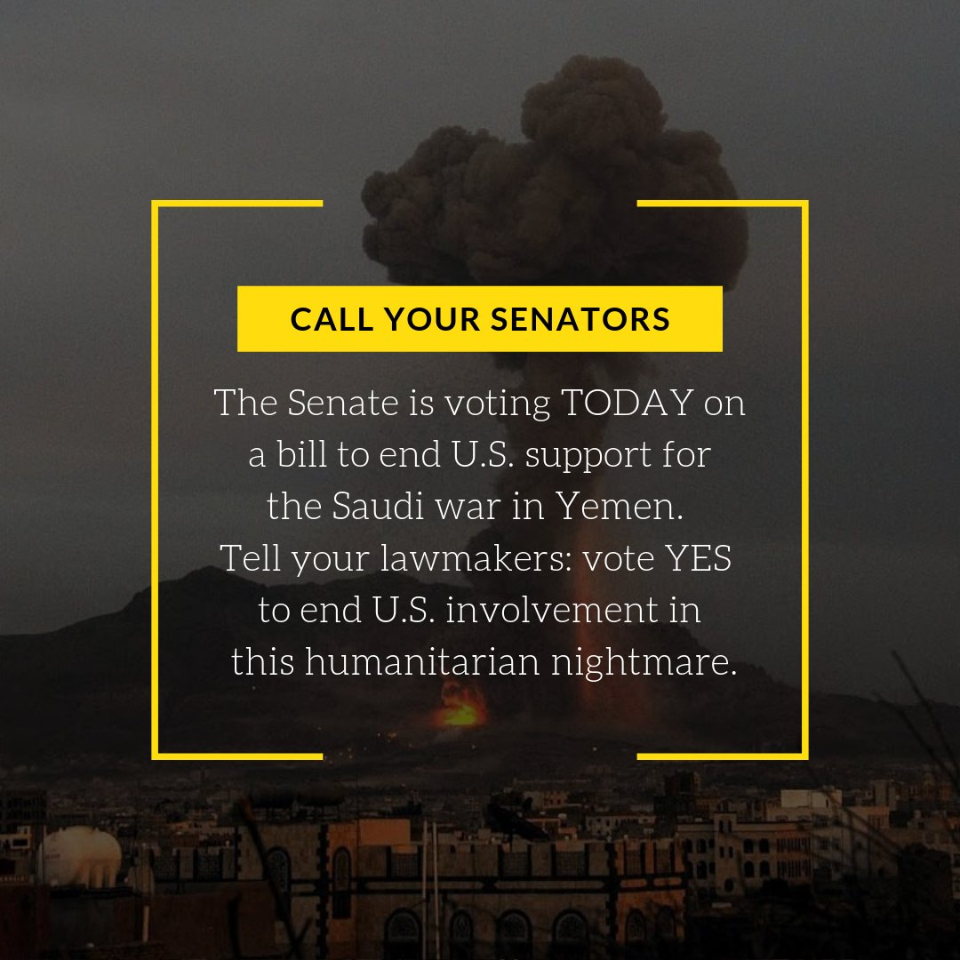 Pick up the phone. Call your Senator. Tell them you will be watching their vote on ending U.S. involvement in the war in Yemen.
