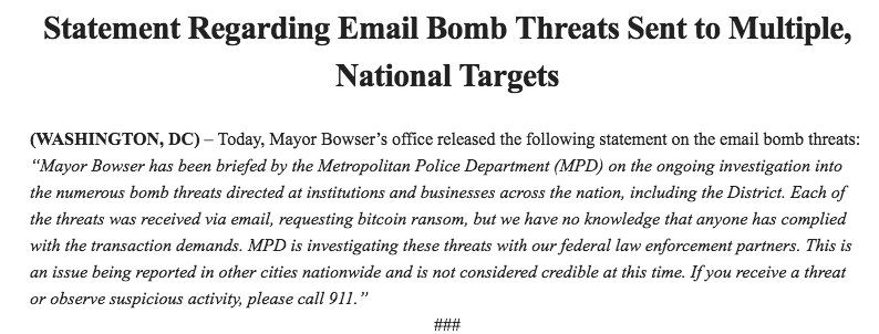 Mayor Bowser statement on multiple bomb threats around DC requesting bitcoin ransom: This is an issue being reported in other cities nationwide and is not considered credible at this time.