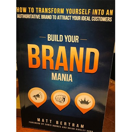 build your brand mania how to transform yourself into an authoritative brand that will attract your ideal customers